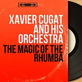 The Magic of the Rhumba (Mono Version) de Xavier Cugat & His Orchestra