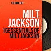 15 Essentials of Milt Jackson (Mono Version) by Milt Jackson