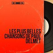 Les plus belles chansons de Paul Delmet (Mono Version) by Various Artists