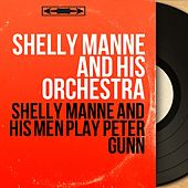 Shelly Manne and His Men Play Peter Gunn (Mono Version) by Shelly Manne