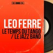 Le temps du tango / Le Jazz Band (Mono Version) de Leo Ferre