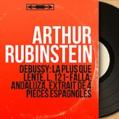 Debussy: La plus que lente, L. 121 - Falla: Andaluza, extrait de 4 pièces espagnoles (Mono Version) by Arthur Rubinstein