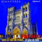 ¡Vive la France!, Vol. 5 - Sous le ciel de Paris... et plus de hits (Remastered) by Various Artists