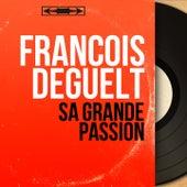 Sa grande passion (Mono Version) by François Deguelt