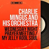 Wednesday Night Prayer Meeting / My Jelly Rool Soul (Mono Version) by Charlie Mingus