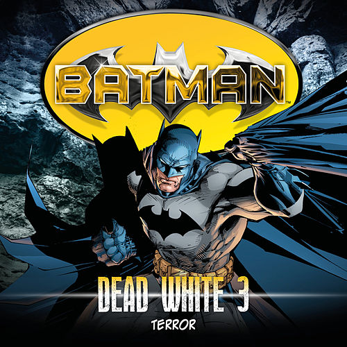 Dead White, Folge 3: Terror von Batman