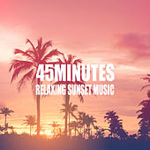 45 Minutes: Relaxing Sunset Music by Various Artists