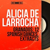 Granados: 12 Spanish Dances, Extracts (Mono Version) von Alicia De Larrocha