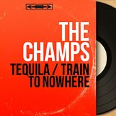 Tequila / Train to Nowhere (Mono Version) by The Champs