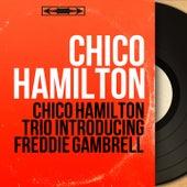 Chico Hamilton Trio Introducing Freddie Gambrell (Mono Version) by Chico Hamilton