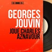 Joue Charles Aznavour (Mono version) de Georges Jouvin