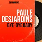 Bye-Bye Baby (Mono Version) von Paule Desjardins