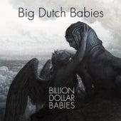 Billion Dollar Babies by Big Dutch Babies