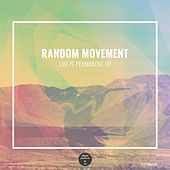 Life is Permanent EP by Random Movement