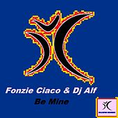 Be Mine by DJ Alf Fonzie Ciaco