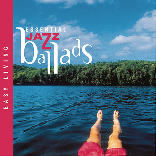 Easy Living Series: Essential Jazz Ballads by Various Artists