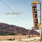 Nowhere City by Oh Mercy