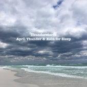 April Thunder & Rain for Sleep by Thunderstorm