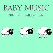 Baby Music: 90's Hits in Lullaby Mode by Lullaby Mode