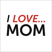 I Love Mom de Various Artists