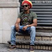 Rebel In Town by King Ital Rebel