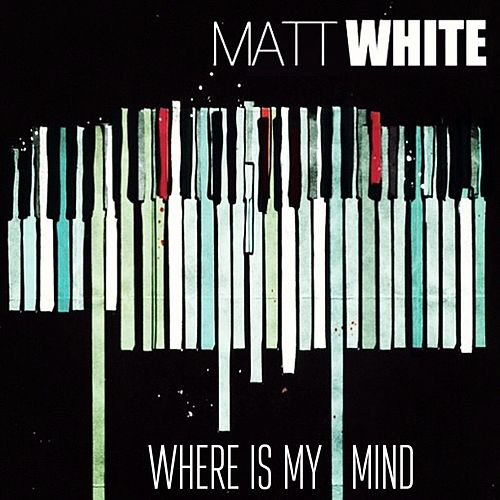 Where Is My Mind? by Matt White