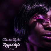 Classic Roots Reggae Style 2017 by Various Artists