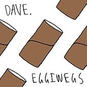 Eggiwegs by Dave