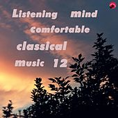 Listening Mind Comfortable Classical Music 12 by Relax classic
