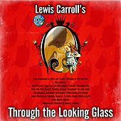 Lewis Carroll's Through the Looking Glass by Stanley Holloway