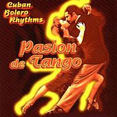 Cuban Bolero Rhytms - Pasion de Tango by Various Artists