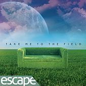 Take Me to the Field by Escape