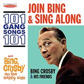 Join Bing and Sing Along: 101 Gang Songs / On the Happy Side by Bing Crosby