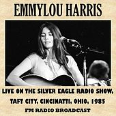 Silver Eagle Radio Show, Taft Theatre, Cincinatti, Ohio, 1985 (Fm Radio Broadcast) by Emmylou Harris