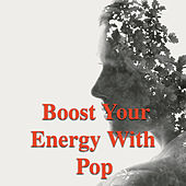 Boost Your Energy With Pop by Various Artists
