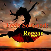 Feels So Good: Reggae by Various Artists
