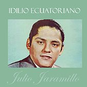 Idilio Ecuatoriano: Julio Jaramillo by Julio Jaramillo