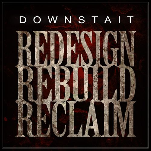 Redesign Rebuild Reclaim by Downstait