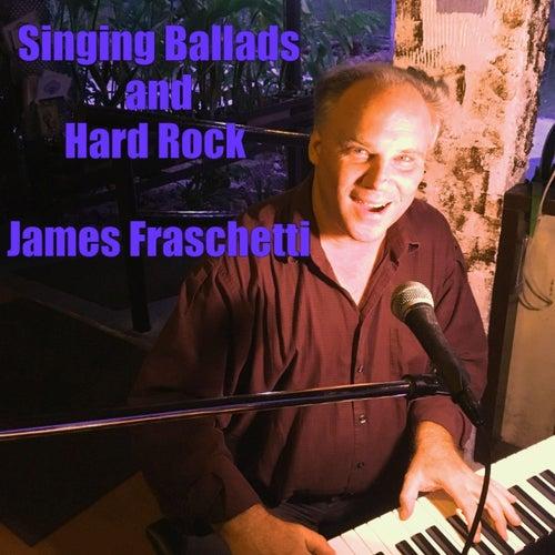 Singing Ballads and Hard Rock by James Fraschetti