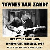 Live at the Down Home, Johnson City, Tennessee, 1985 (Fm Radio Broadcast) by Townes Van Zandt