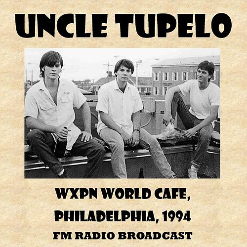 Wxpn World Cafe, 1994 (Fm Radio Broadcast) von Uncle Tupelo