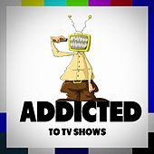 Addicted to TV Shows de Various Artists