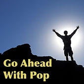 Go Ahead With Pop by Various Artists