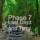 Last Dayz and Tymz de Phase 7