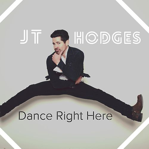 Dance Right Here by JT Hodges