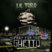 Pray for the Ghetto by Lil Toro