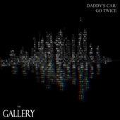 Daddy's Car/ Go Twice by Gallery