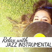 Relax with Jazz Instrumental – Calming Jazz, Instrumental Music, Rest with Soothing Sounds by Relaxing Instrumental Jazz Ensemble