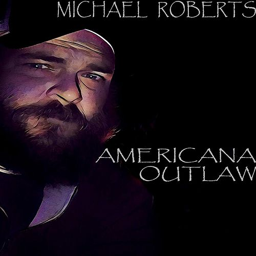 Americana Outlaw by Michael Roberts