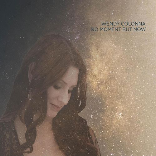 No Moment but Now by Wendy Colonna